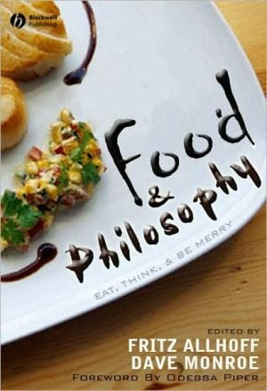 Food and Philosophy: Eat, Think, and Be Merry book written by Fritz Allhoff