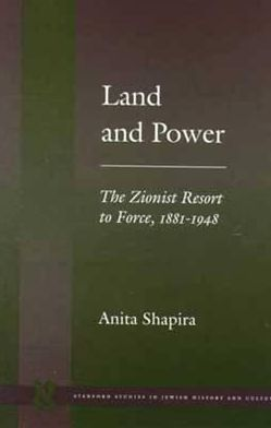 Land and Power: The Zionist Resort to Force, 1881-1948 book written by Anita Shapira