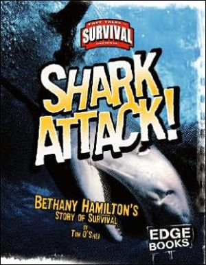 Shark Attack!: Bethany Hamilton's Story of Survival book written by Tim O'Shei