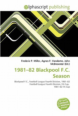 1981-82 Blackpool F.C. Season written by Frederic P. Miller
