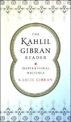 The Kahlil Gibran Reader book written by Kahlil Gibran