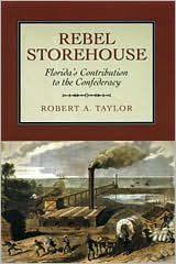 Rebel Storehouse: Florida in the Confederate Economy book written by Robert A. Taylor
