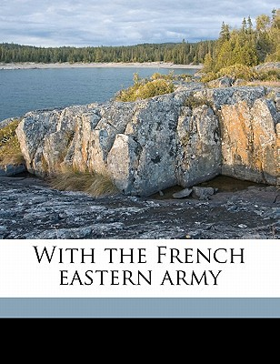 With the French Eastern Army book written by Grey, W. E.