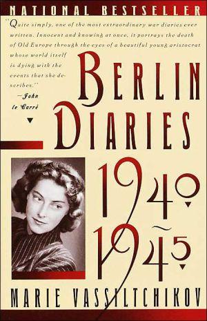 Berlin Diaries, 1940-1945 book written by Marie Vassiltchikov