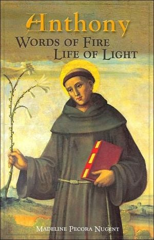 Anthony: Words of Fire, Life of Light book written by Madeline Pecora Nugent