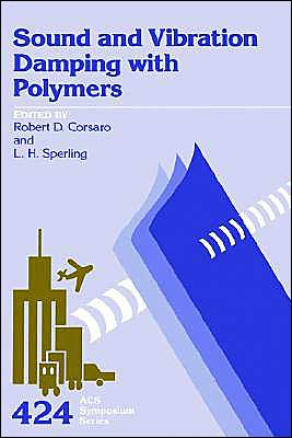 Sound and Vibration Damping with Polymers book written by Robert D. Corsaro