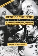 Best of the Fest: A Collection of New Plays Celebrating 10 Years of London New Play Festival book written by Phil Setren