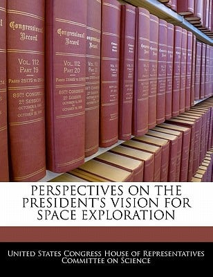 Perspectives on the President's Vision for Space Exploration written by United States Congress House of Represen