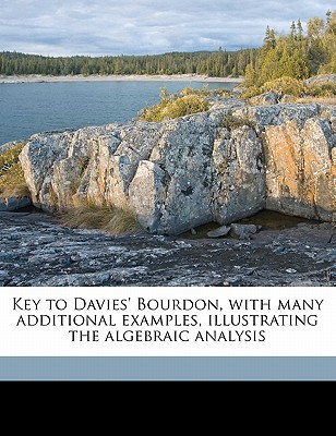 Key to Davies' Bourdon, with Many Additional Examples, Illustrating the Algebraic Analysis book written by Davies, Charles
