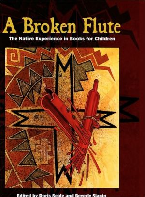 A Broken Flute: The Native Experience in Books for Children book written by Doris Seale