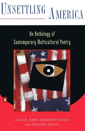 Unsettling America: An Anthology of Contemporary Multicultural Poetry book written by Maria Mazziotti Gillan