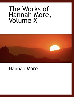 The Works of Hannah More, Volume X written by More, Hannah