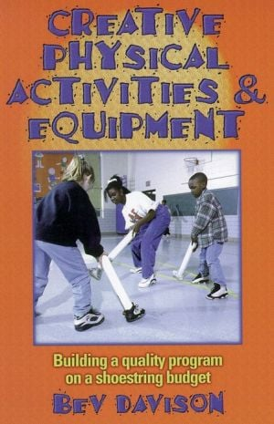 Creative Physical Activities & Equipment book written by Beverly Davison