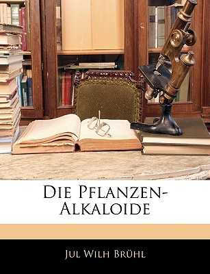Die Pflanzen-Alkaloide written by Brhl, Jul Wilh