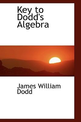 Key to Dodd's Algebra written by Dodd, James William