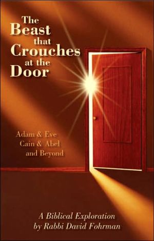 The Beast That Crouches at the Door: Adam & Eve, Cain & Abel, and Beyond written by Fohrman, David