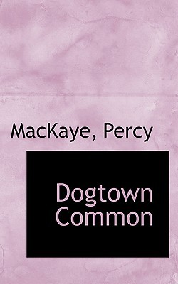 Dogtown Common book written by Percy, Mackaye