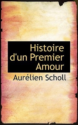 Histoire D'Un Premier Amour book written by Scholl, Auraclien