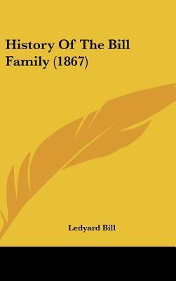 History Of The Bill Family (1867) written by Ledyard Bill