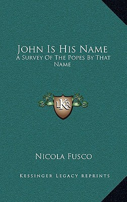 John Is His Name: A Survey of the Popes by That Name written by Fusco, Nicola