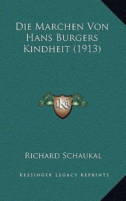 Die Marchen Von Hans Burgers Kindheit (1913) written by Schaukal, Richard
