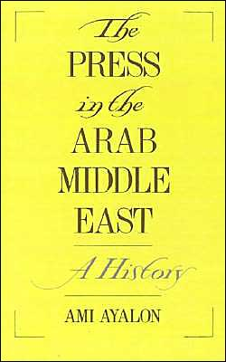 The Press in the Arab Middle East: A History book written by Ami Ayalon