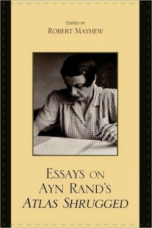 Essays on Ayn Rand's Atlas Shrugged book written by Robert Mayhew