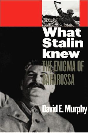 What Stalin Knew: The Enigma of Barbarossa book written by David E. Murphy