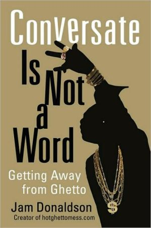 Conversate Is Not a Word: Getting Away from Ghetto book written by Jam Donaldson