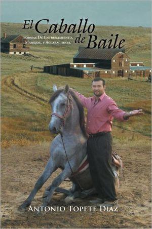 El Caballo de Baile book written by Antonio Topete Diaz
