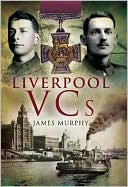 Liverpool VCs book written by James Murphy
