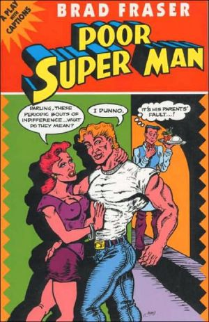 Poor Super Man: A Play with Captions book written by Brad Fraser