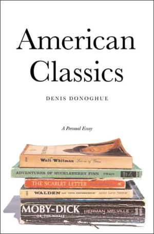 The American Classics: A Personal Essay book written by Denis Donoghue