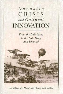 Dynastic Crisis and Cultural Innovation: From the Late Ming to the Late Qing and Beyond book written by David Der-wei Wang