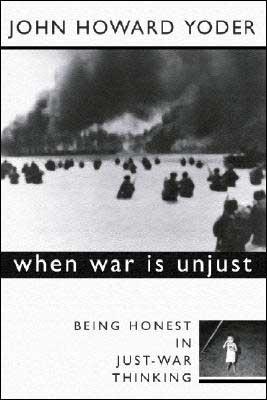 When War Is Unjust: Being Honest in Just-War Thinking book written by Jon Howard Yoder