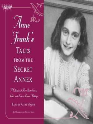 Anne Frank's Tales from the Secret Annex: A Collection of Her Short Stories, Fables, and Lesser-Known Writings book written by Anne Frank