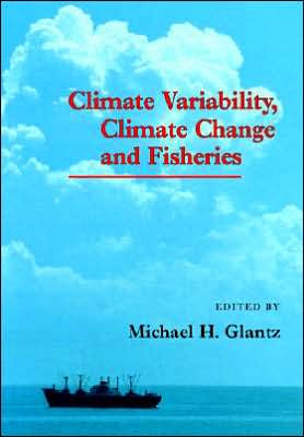 Climate Variability, Climate Change and Fisheries book written by Michael H. Glantz