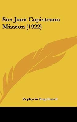 San Juan Capistrano Mission book written by Zephyrin Engelhardt