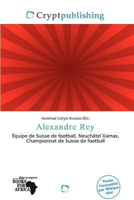 Alexandre Rey written by Hardmod Carlyle Nicolao