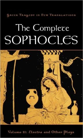 The Complete Sophocles: Electra and Other Plays (Greek Tragedy in New Translations Series), Vol. 2 book written by Sophocles