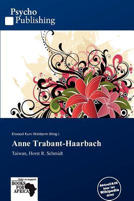 Anne Trabant-Haarbach written by Elwood Kuni Waldorm