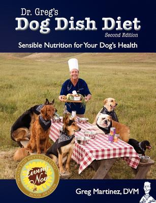 Dr. Greg's Dog Dish Diet: Sensible Nutrition for Your Dog's Health (Second Edition) book written by Martinez DVM, Greg