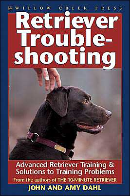 Retriever Troubleshooting: Strategies and Solutions to Retriever Training Problems book written by John Dahl