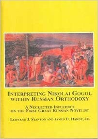 Interpreting Nikolai Gogol Within Russian Orthodoxy: A Neglected Influence on the First Great Russian Novelist book written by Leonard J. Stanton