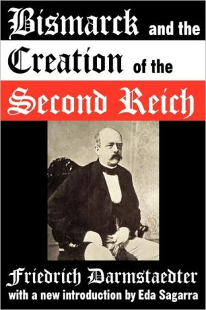 Bismarck And The Creation Of The Second Reich book written by Friedrich Darmstaedter