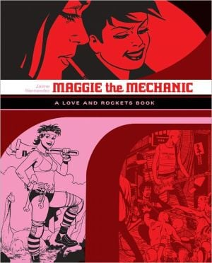 "Maggie the Mechanic: The First Volume of ""Locas"" Stories from Love & Rockets book written by Jaime Hernandez"