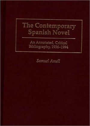 The Contemporary Spanish Novel: An Annotated, Critical Bibliography, 1936-1994 book written by Samuel Amell