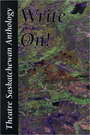 Write On: Theatre Saskatchewan Anthology of One-Act Plays written by Theatre Saskatchewan