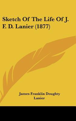 Sketch of the Life of J. F. D. Lanier (1877) written by Lanier, James Franklin Doughty