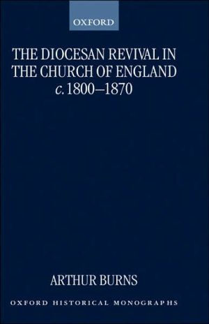 The Diocesan Revival in the Church of England C.,1800-1870 book written by Arthur Burns